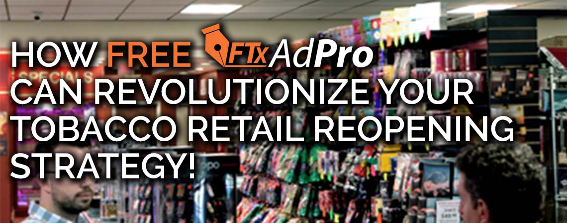 HOW FREE FTX ADPRO CAN REVOLUTIONIZE YOUR TOBACCO RETAIL REOPENING STRATEGY!.jpg