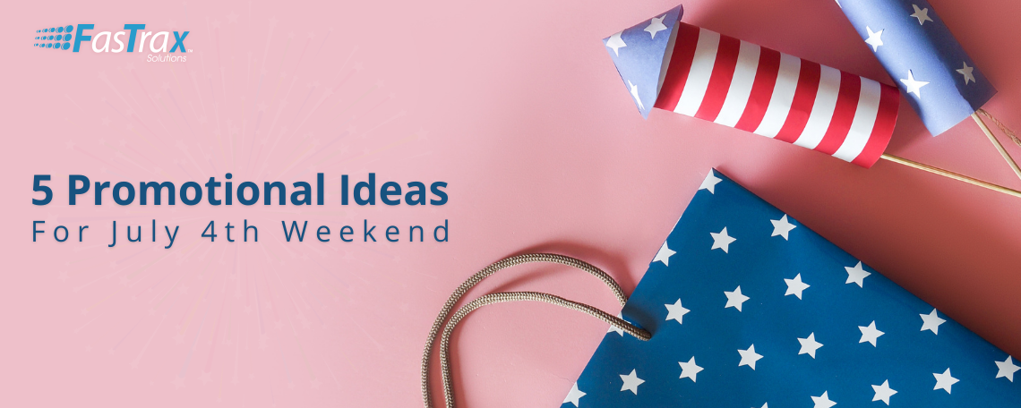 6-24-21-blog-main-FTx-5-promotional-ideas-for-july-4th-weekend.png