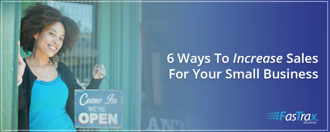 7-15-21-blog-ftx-6-ways-to-increase-sales-for-your-small-business.png