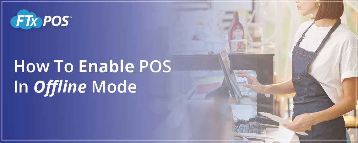 7-22-21-blog-ftx-how-to-enable-pos-on-offline-mode.png
